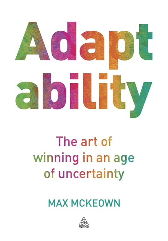 Adaptability: The Art of winning in an age of uncertainty by Dr Max McKeown